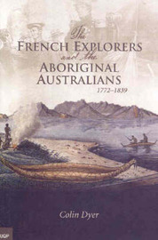 The French Explorers & the Aboriginal Australians by Colin Dyer image