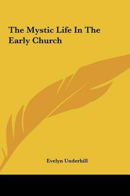 The Mystic Life in the Early Church by Evelyn Underhill image
