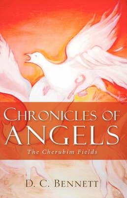 Chronicles of Angels: The Cherubim Fields by D.C., Bennett