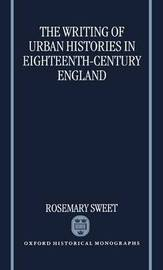 The Writing of Urban Histories in Eighteenth-Century England by Rosemary Sweet image