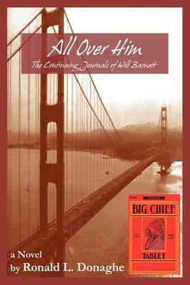 All Over Him: The Continuing Journals of Will Barnett by Ronald L. Donaghe