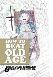 How to Beat Old Age by Fred T Chance Sr