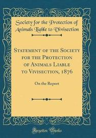 Statement of the Society for the Protection of Animals Liable to Vivisection, 1876 by Society for the Protection Vivisection image
