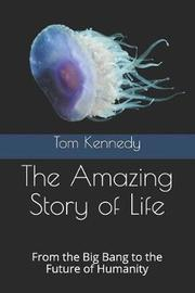 The Amazing Story of Life by Tom Kennedy image