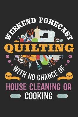 Weekend Forecast Quilting With No Chance of House Cleaning or Cooking by Quilting Moments