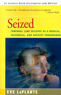 Seized: Temporal Lobe Epilepsy as a Medical, Historical, and Artistic Phenomenon by Eve LaPlante image