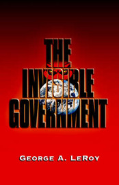The Invisible Government by George Leroy