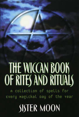 The Wiccan Book Of Rites And Rituals by S. Moon