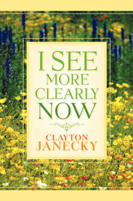 I See More Clearly Now by Clayton Janecky