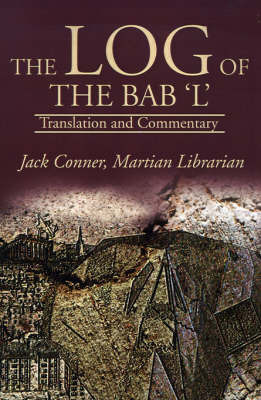 The Log of the Bab 'L': Translation and Commentary by Jack Conner