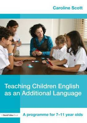 Teaching Children English as an Additional Language by Caroline Scott