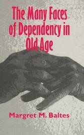 The Many Faces of Dependency in Old Age by Margret M. Baltes