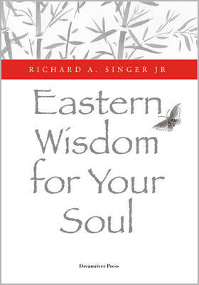 Eastern Wisdom for Your Soul by Richard A. Singer image
