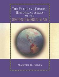 The Palgrave Concise Historical Atlas of World War II by Martin H Folly