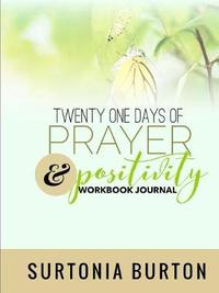Twenty One Days of Prayer & Positivity Workbook Journal by Surtonia Burton image