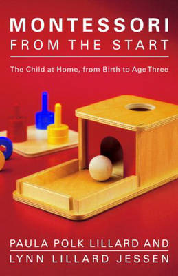 Montessori From The Start by Paula Polk Lillard
