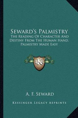 Seward's Palmistry: The Reading of Character and Destiny from the Human Hand, Palmistry Made Easy by A. F. Seward