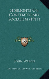 Sidelights on Contemporary Socialism (1911) by John Spargo