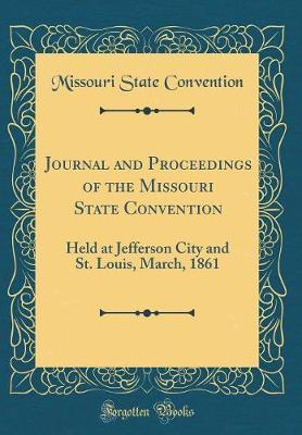 Journal and Proceedings of the Missouri State Convention by Missouri State Convention