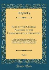 Acts of the General Assembly of the Commonwealth of Kentucky, Vol. 2 by Kentucky Kentucky image