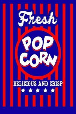 Fresh Popcorn Delicious And Crisp by Xenrise Publishing