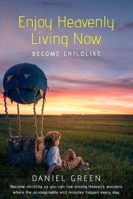 Enjoy Heavenly Living Now by Daniel Green