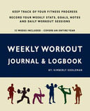 Weekly Workout Journal & Logbook by Kimberly Eddleman