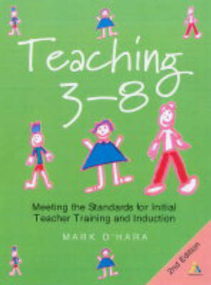 Teaching 3-8: Meeting the Standards for Initial Teacher Training and Induction by Mark O'Hara image