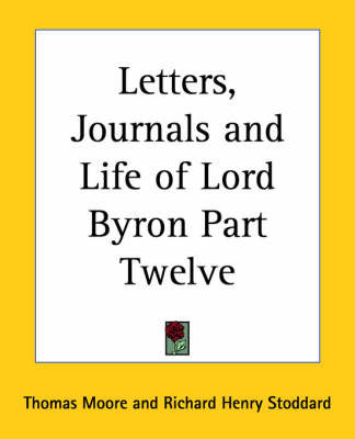 Letters, Journals and Life of Lord Byron by Thomas Moore