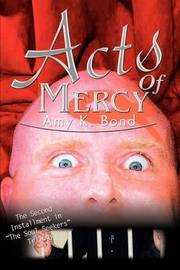 Acts of Mercy: The Second Installment in the Soul Seekers Trilogy by Amy K. Bond image
