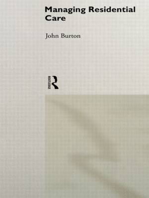 Managing Residential Care by John Burton