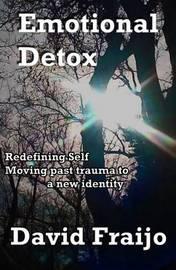 Emotional Detox - Redefining Self by David Fraijo