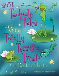 MORE Tadpole Tales and Other Totally Terrific Treats for Readers Theatre by Anthony D Fredericks