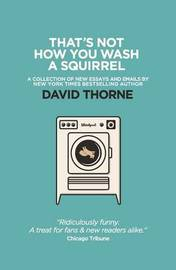 That's Not How You Wash a Squirrel by David R Thorne