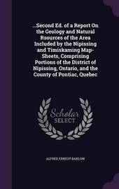 ...Second Ed. of a Report on the Geology and Natural Rsources of the Area Included by the Nipissing and Timiskaming Map-Sheets, Comprising Portions of the District of Nipissing, Ontario, and the County of Pontiac, Quebec by Alfred Ernest Barlow image