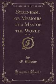 Sydenham, or Memoirs of a Man of the World, Vol. 1 of 3 (Classic Reprint) by W Massie