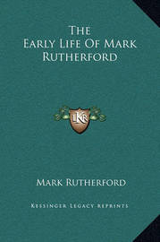 The Early Life of Mark Rutherford by Mark Rutherford
