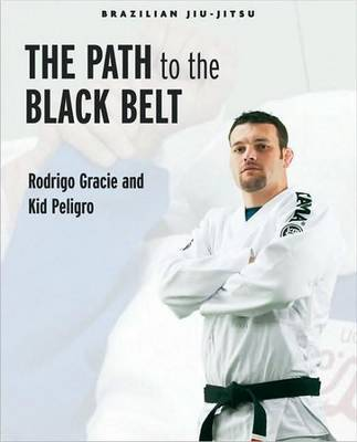Brazilian Jiu-Jitsu: The Path to the Black Belt by Rodrigo Gracie