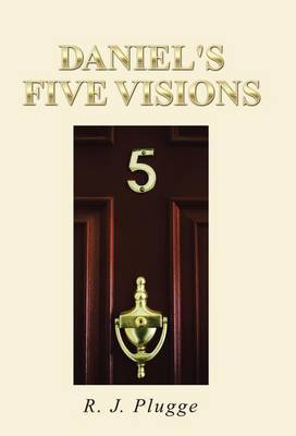 Daniel's Five Visions by R J Plugge