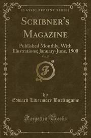 Scribner's Magazine, Vol. 27 by Edward Livermore Burlingame
