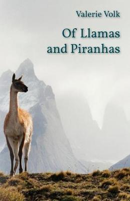 Of Llamas and Piranhas by Valerie Volk