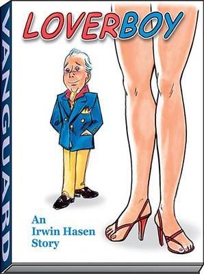 Irwin Hasen's Loverboy: A Graphic Novella by Irwin Hasen