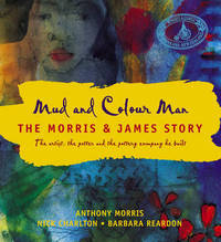 Mud and Colour Man: The Morris and James Story by Anthony Morris