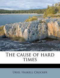 The Cause of Hard Times by Uriel Haskell Crocker