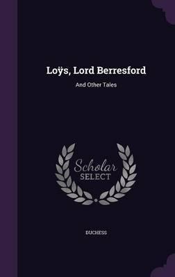 Loys, Lord Berresford by . Duchess