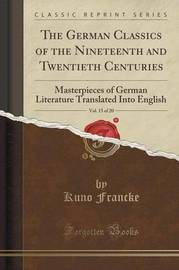 The German Classics of the Nineteenth and Twentieth Centuries, Vol. 15 of 20 by Kuno Francke