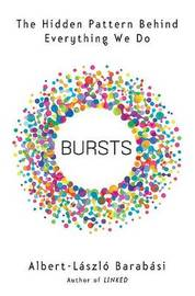 Bursts: The Hidden Pattern Behind Everything We Do by Albert-Laszlo Barabasi image