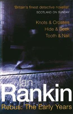 "Rebus : The Early Years: ""Knots and Crosses"", "" Hide and Seek"", "" Tooth and Nail"" (Inspector Rebus #1 to #3) by Ian Rankin image"