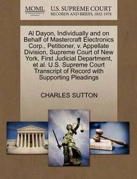 Al Dayon, Individually and on Behalf of Mastercraft Electronics Corp., Petitioner, V. Appellate Division, Supreme Court of New York, First Judicial Department, Et Al. U.S. Supreme Court Transcript of Record with Supporting Pleadings by Charles Sutton