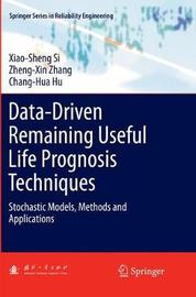 Data-Driven Remaining Useful Life Prognosis Techniques by Xiao-Sheng Si